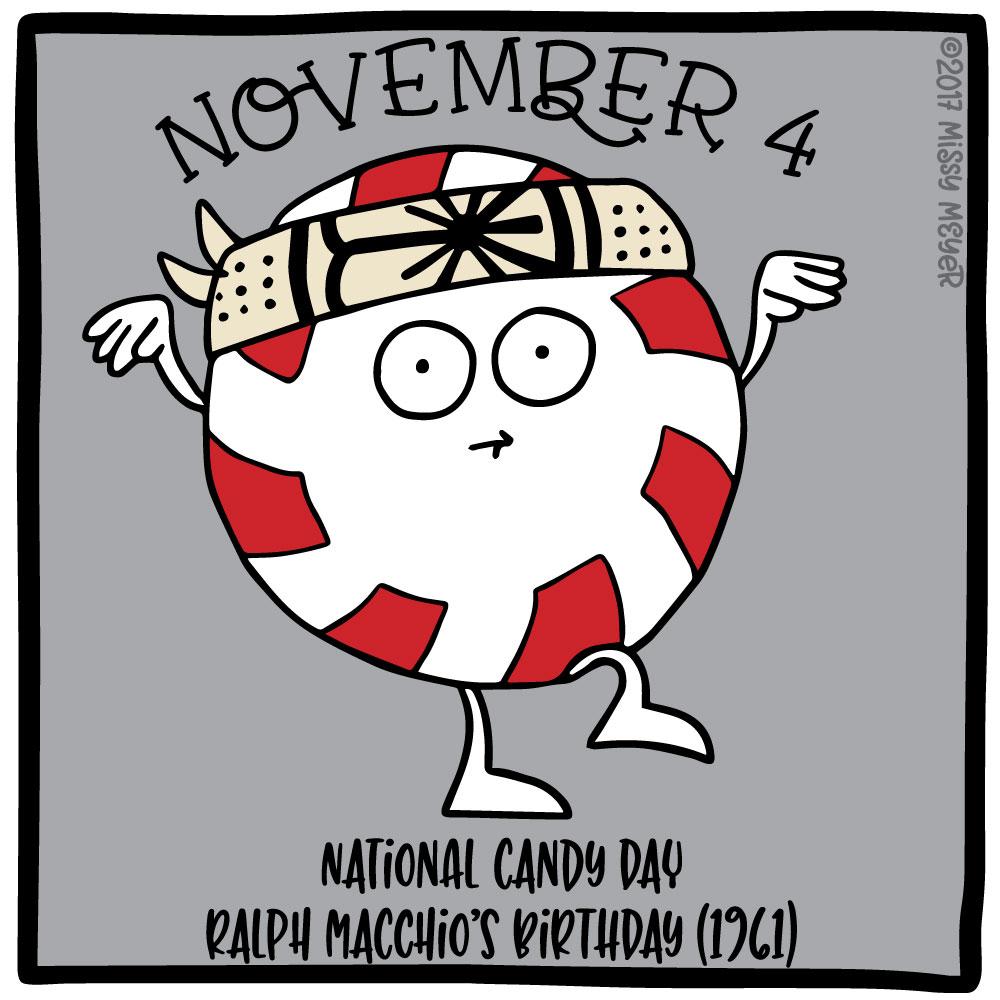 November 4 (every year): National Candy Day; Ralph Macchio's Birthday