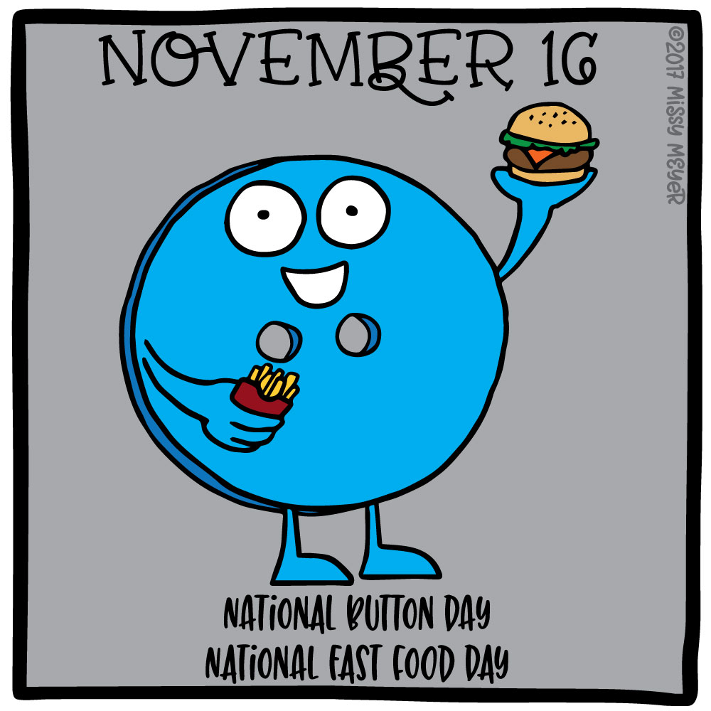 November 16 (every year): National Button Day; National Fast Food Day