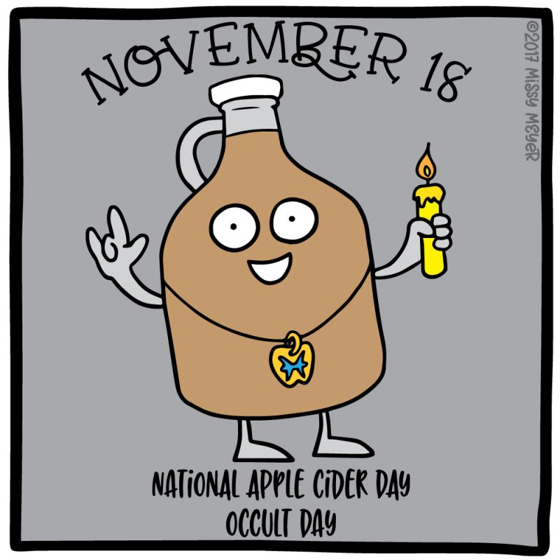 November 18 (every year): National Apple Cider Day; Occult Day