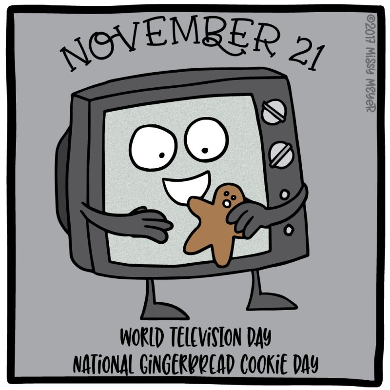 November 21 (every year): World Television Day; National Gingerbread Cookie Day