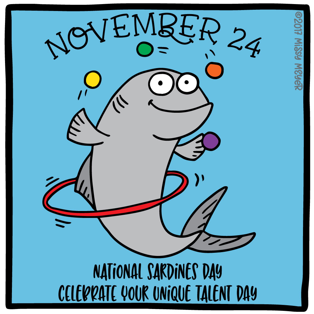 November 24 (every year): National Sardines Day; Celebrate Your Unique Talent Day