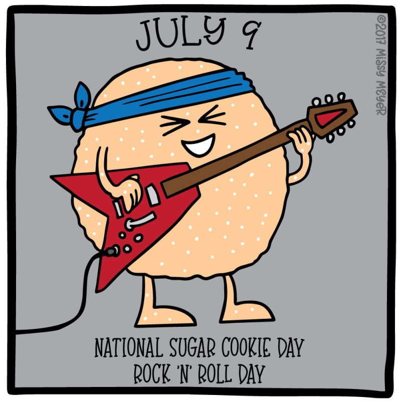 July 9 (every year): National Sugar Cookie Day; Rock 'n' Roll Day