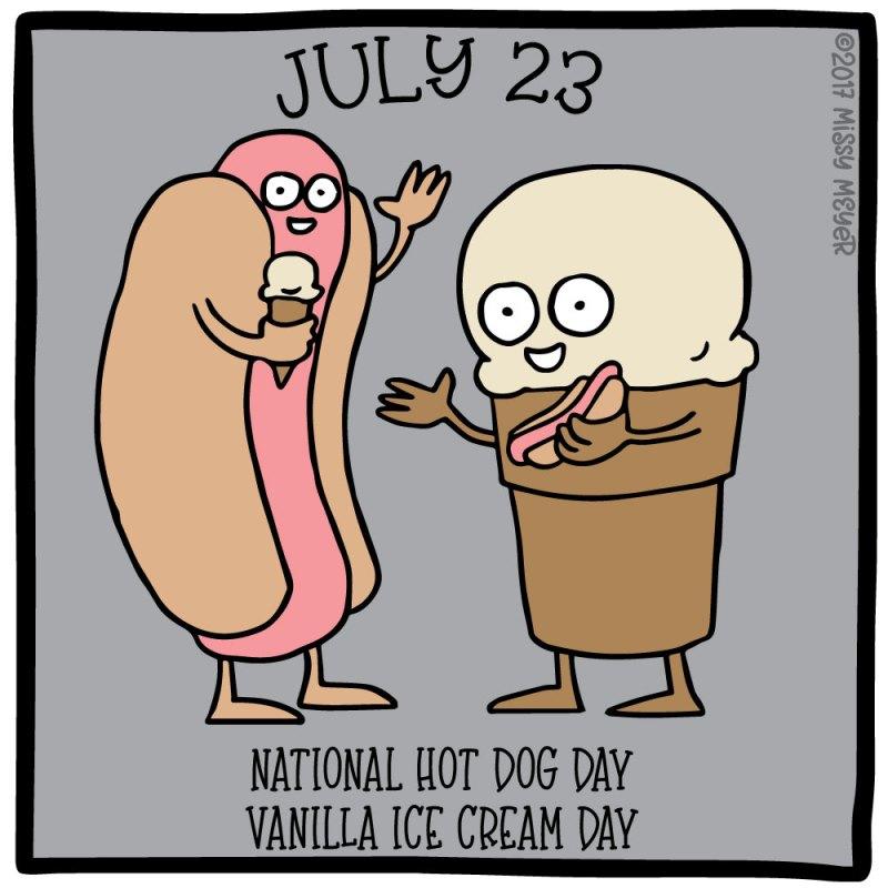 July 23 (every year): National Hot Dog Day; Vanilla Ice Cream Day