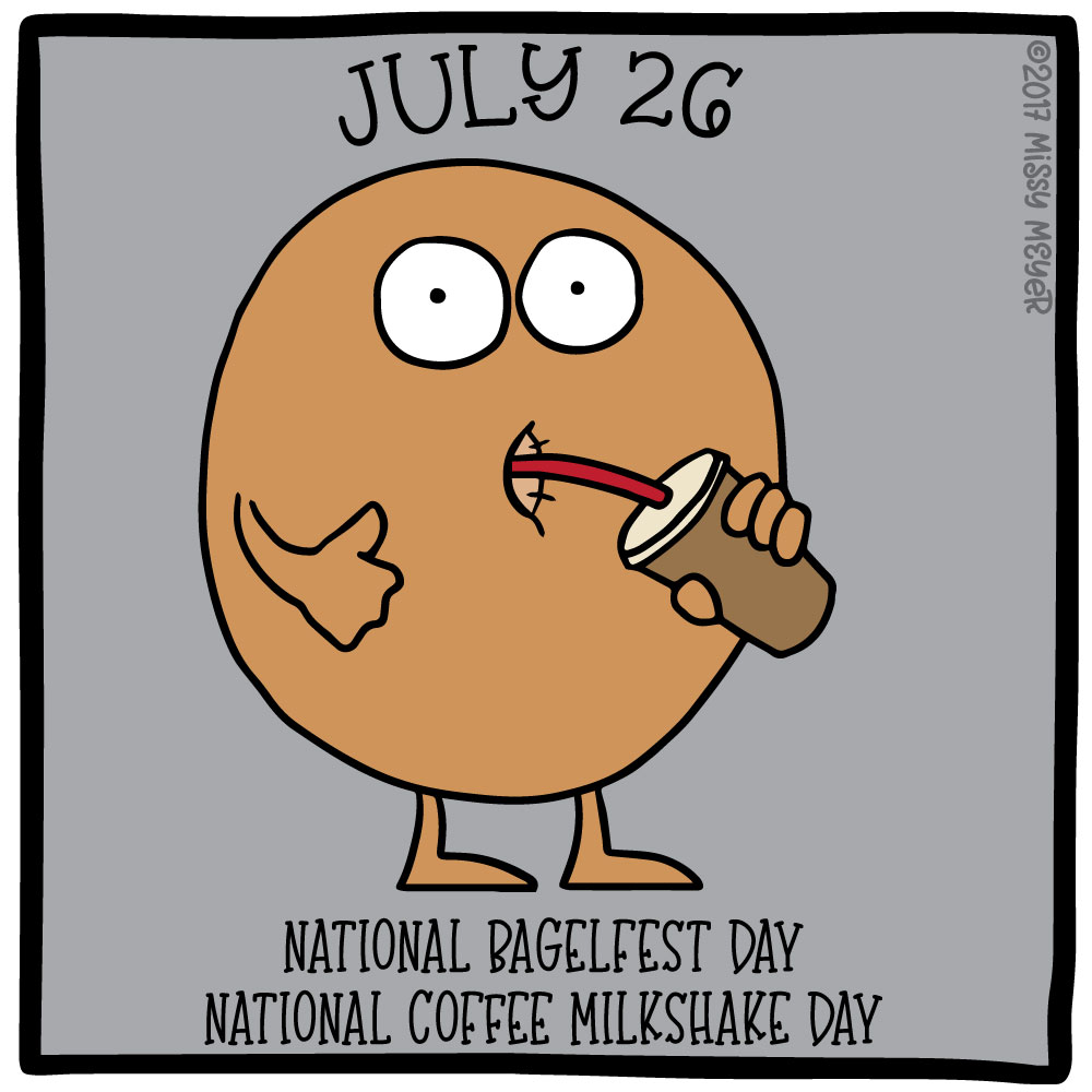 July 26 (every year): National Bagelfest Day; National Coffee Milkshake Day