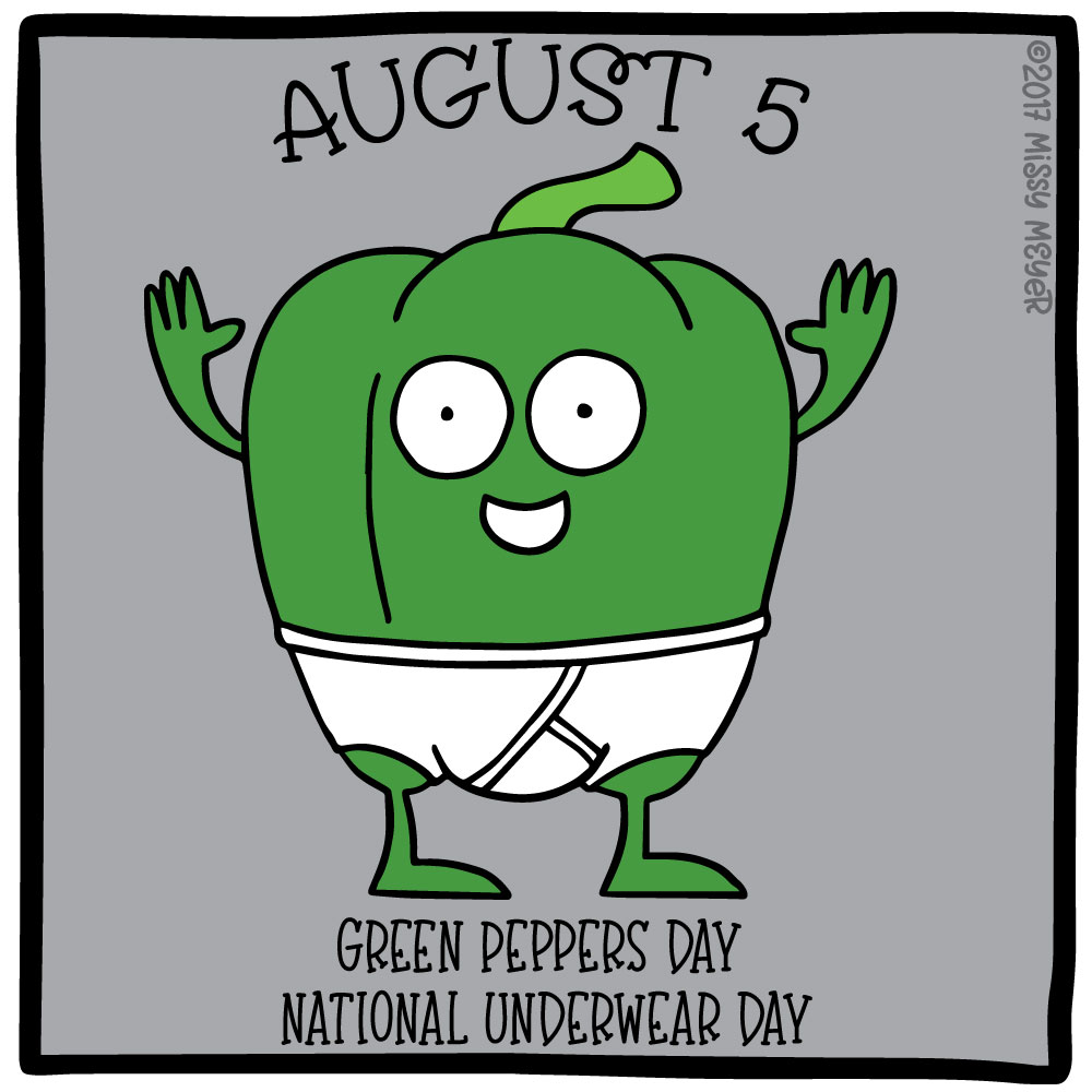 August 5 (every year): Green Peppers Day; National Underwear Day