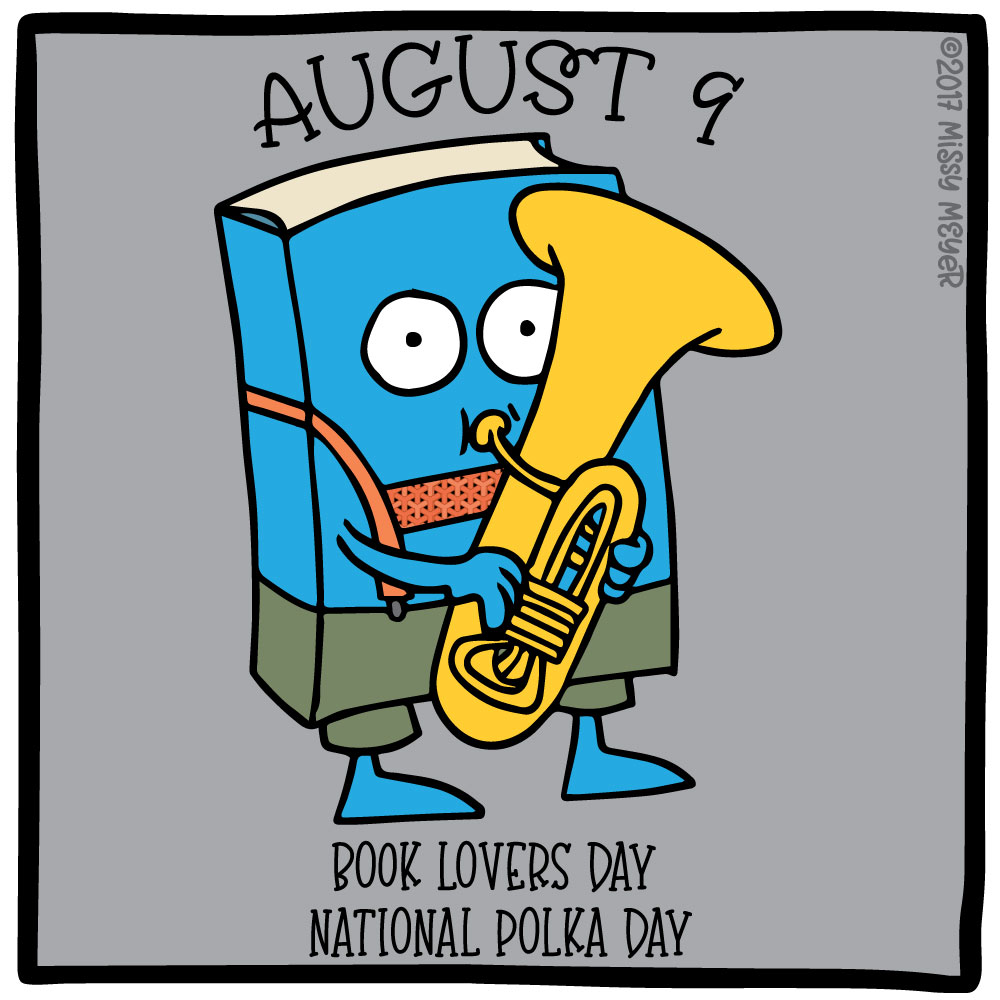 August 9 (every year): Book Lovers Day; National Polka Day