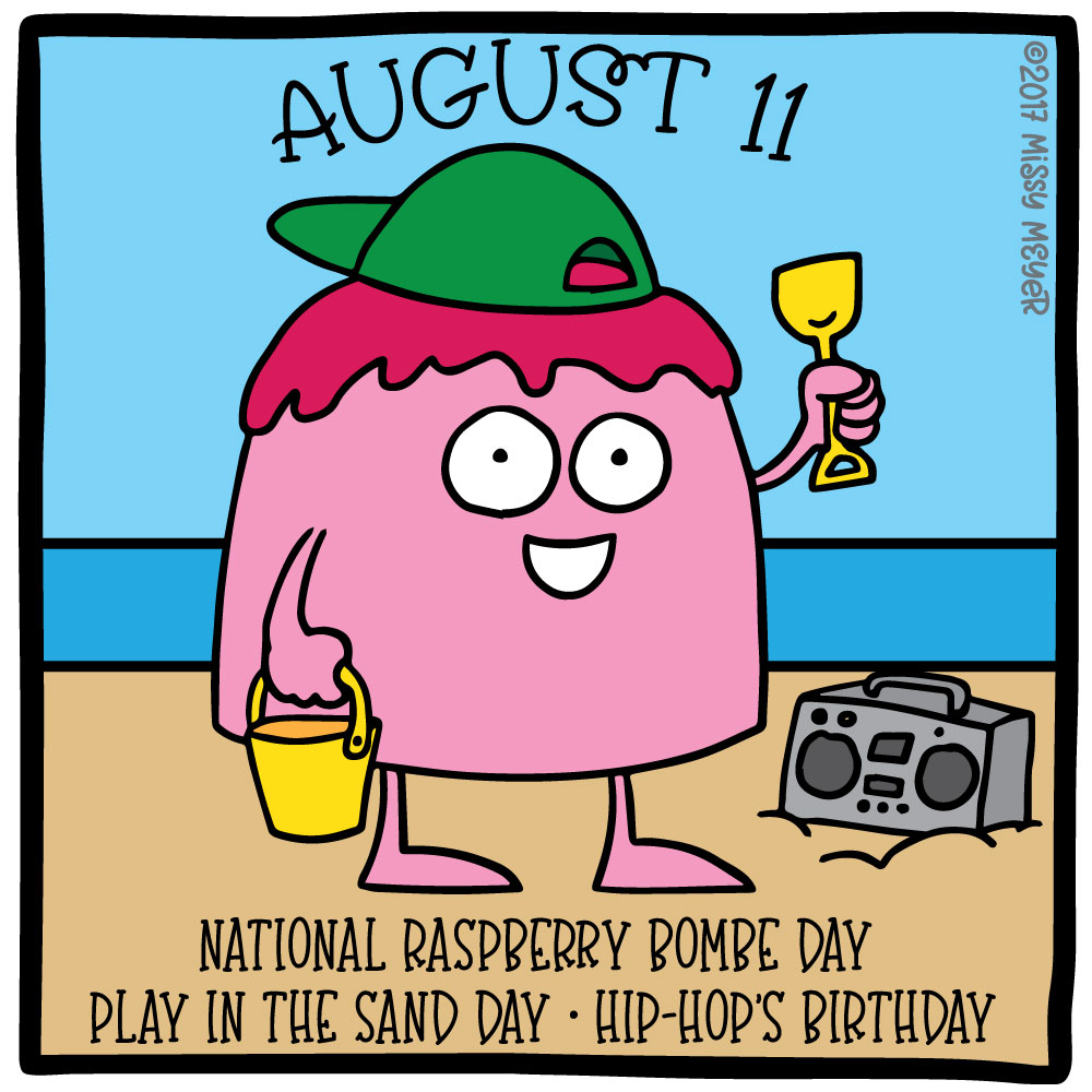 August 11 (every year): National Raspberry Bombe Day; Play in the Sand Day; Hip-Hop's Birthday