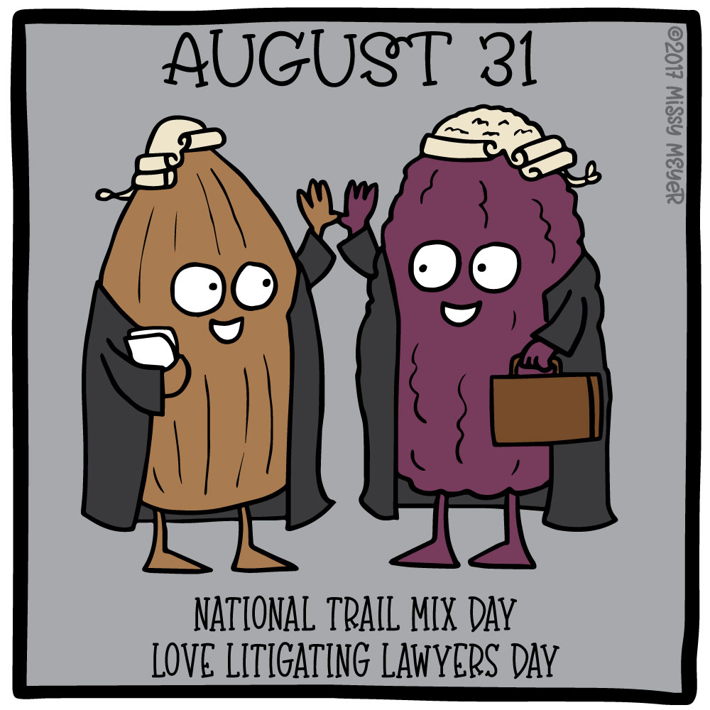 August 31 (every year): National Trail Mix Day; Love Litigating Lawyers Day