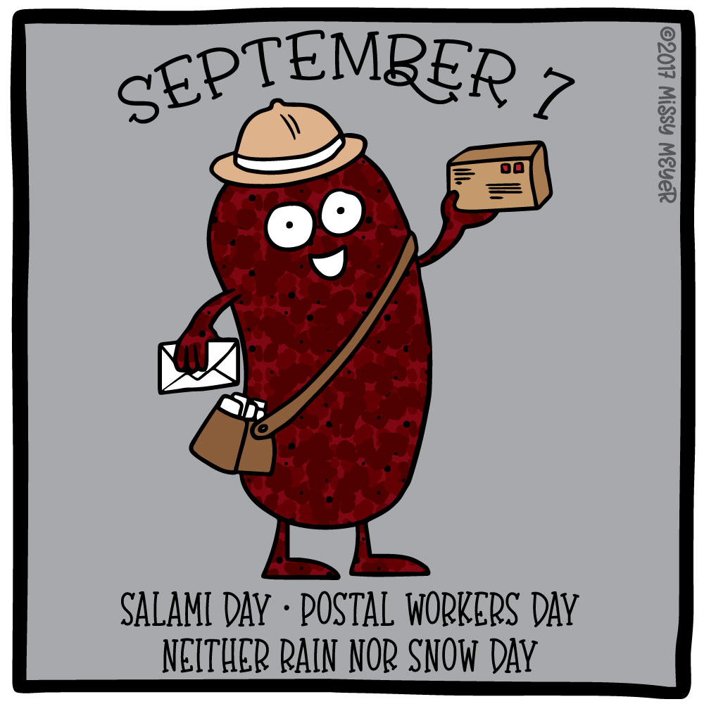 September 7 (every year): Salami Day; Postal Workers Day; Neither Rain Nor Snow Day
