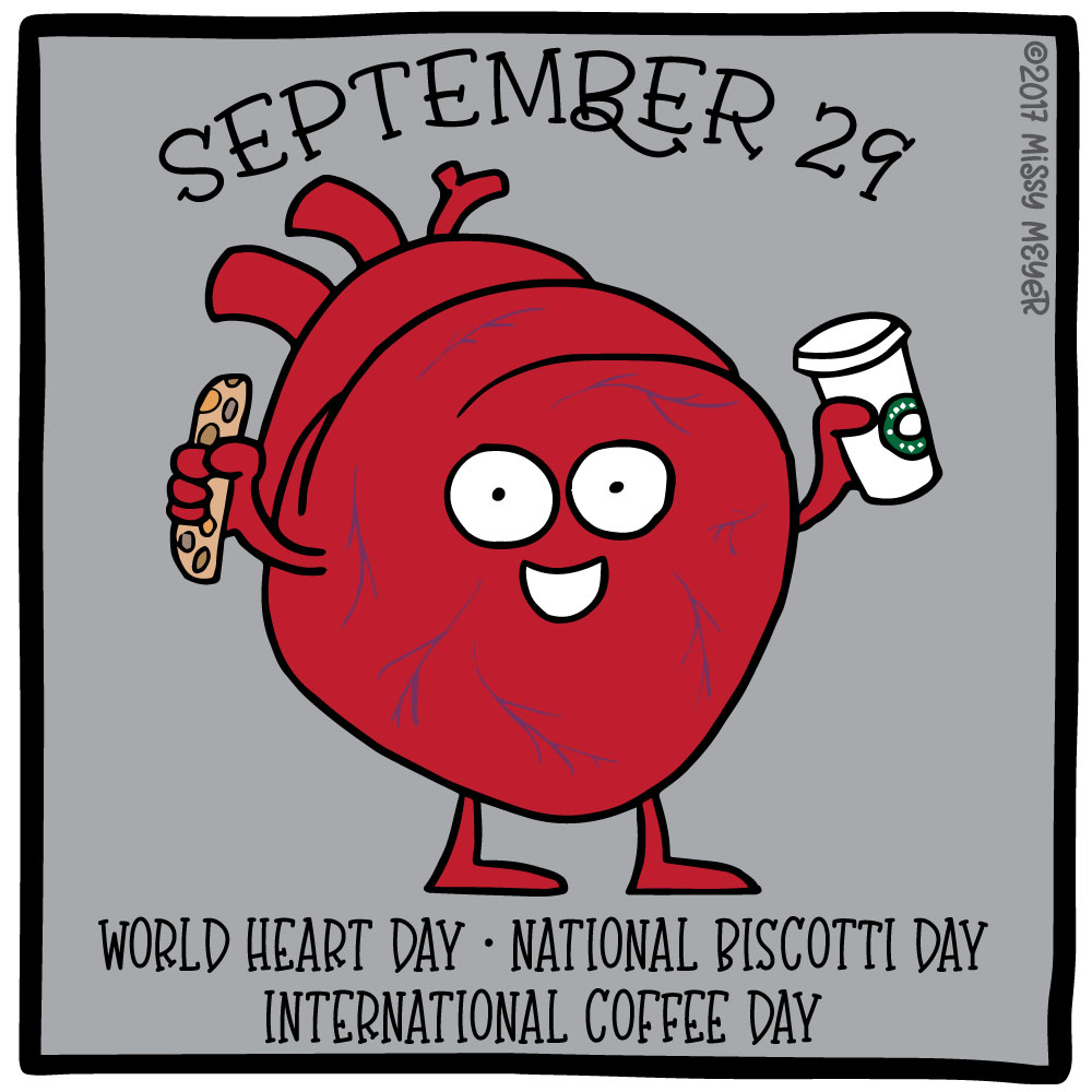 September 29 (every year): World Heart Day; National Biscotti Day; International Coffee Day