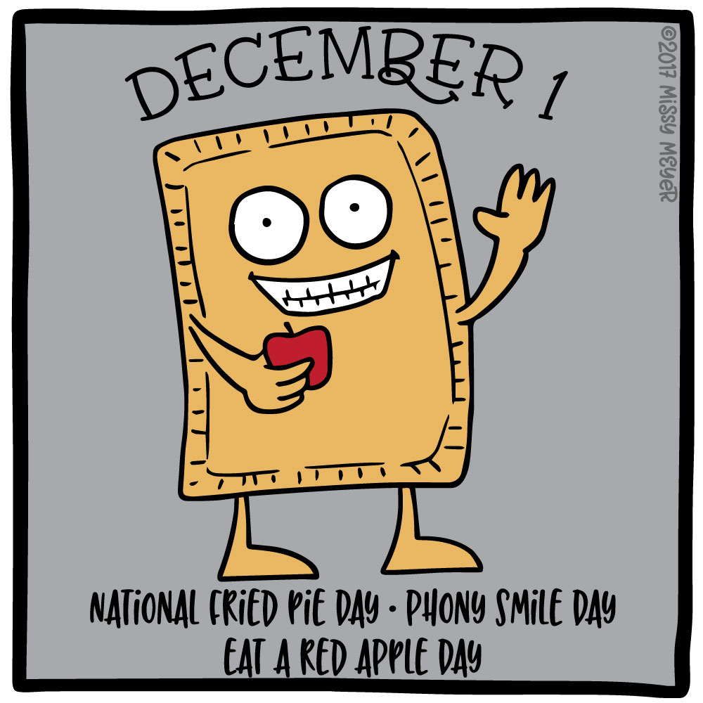 December 1 (every year): National Fried Pie Day; Phony Smile Day; Eat a Red Apple Day