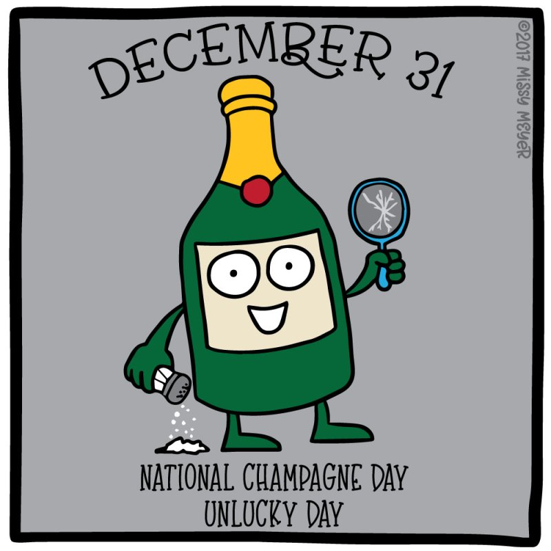 December 31 (every year): National Champagne Day; Unlucky Day