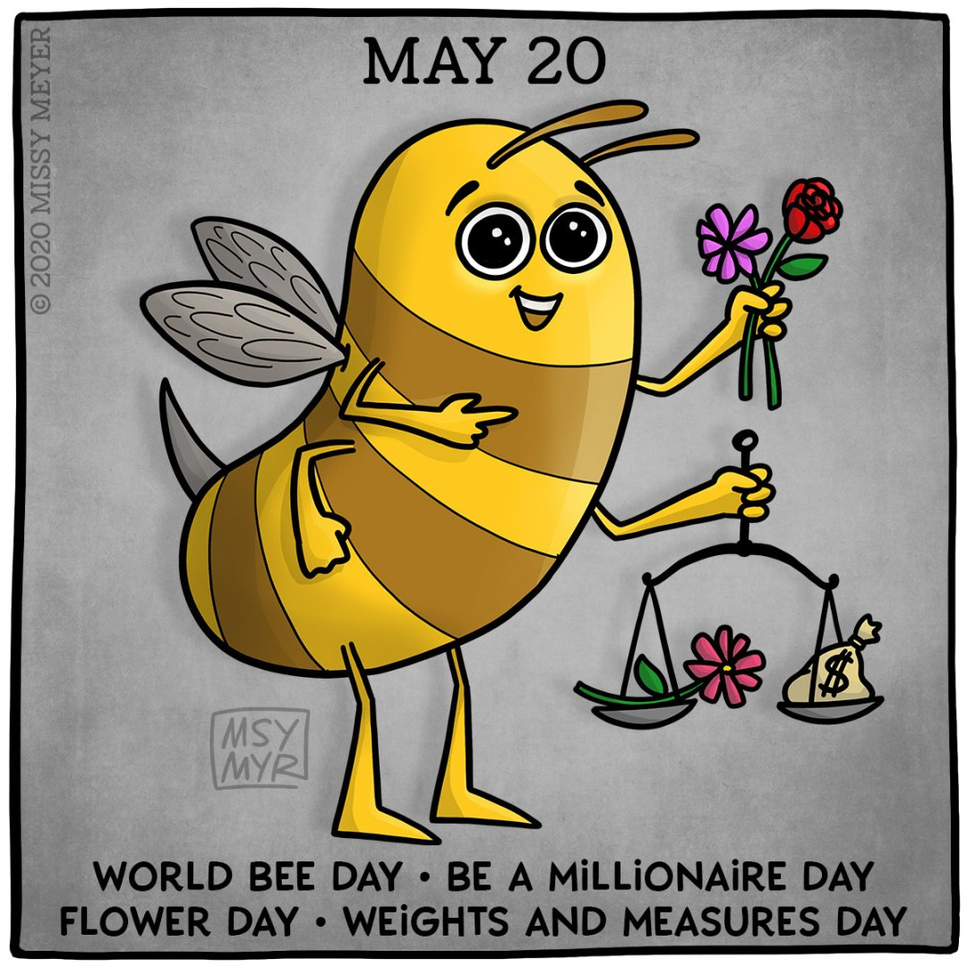 May 20: World Bee Day; Be a Millionaire Day; Flower Day; Weights and Measures Day