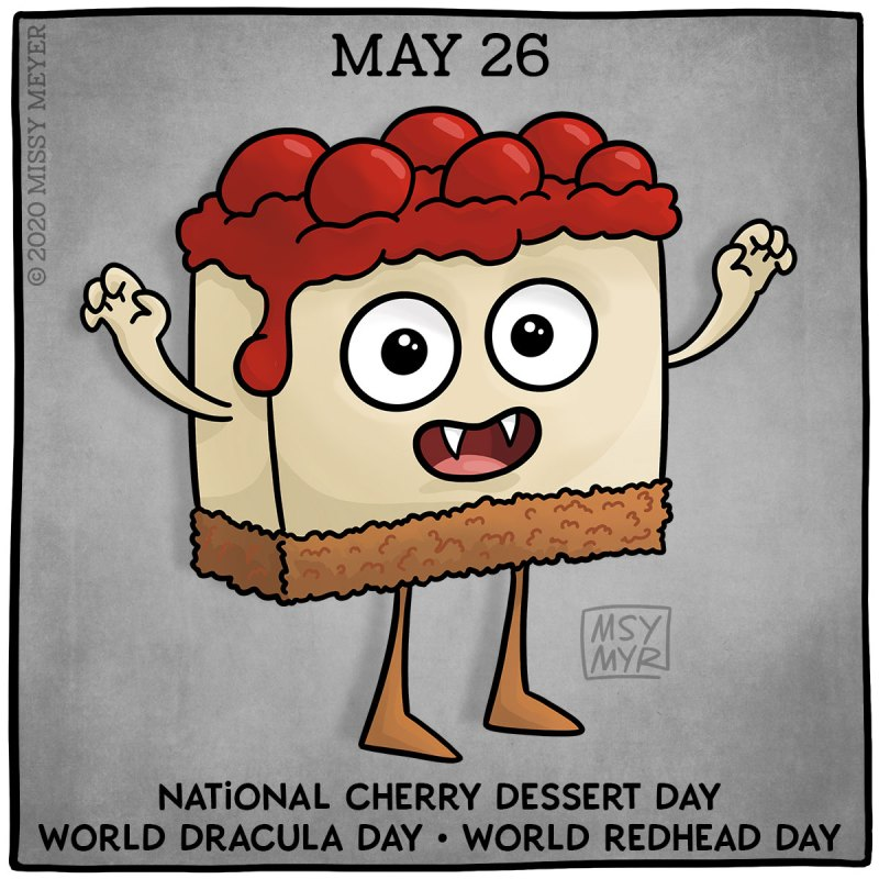 May 26: National Cherry Dessert Day; World Dracula Day; World Redhead Day
