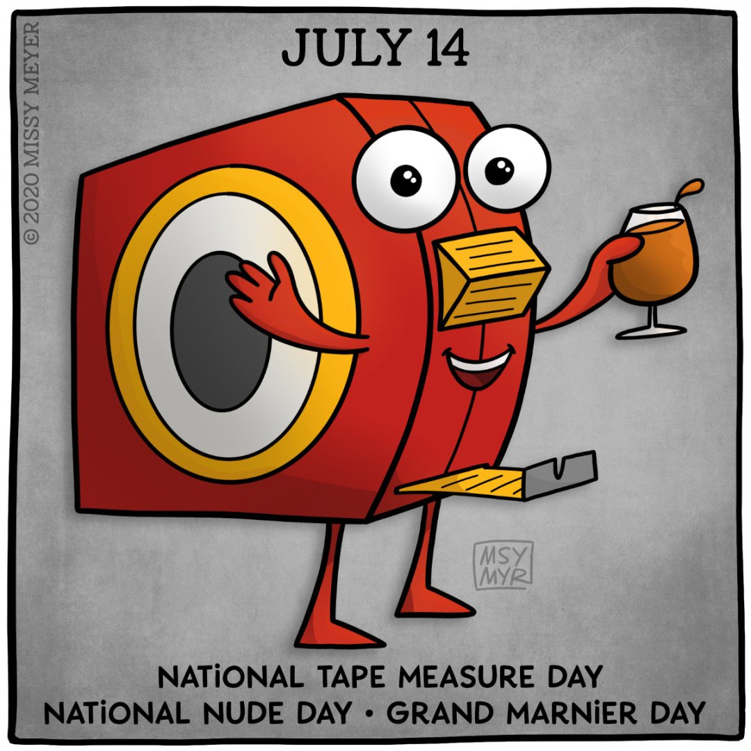 July 14 (every year): National Tape Measure Day; National Nude Day; National Grand Marnier Day