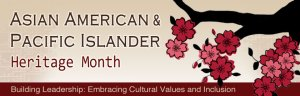 "Asian American & Pacific Islander Heritage Month - The month of May is ""Asian"