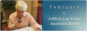 AMDLow Vision Awareness Month - February is AMD and Low Vision Awareness Month