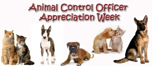 National Animal Control Appreciation Week - Cruelty to Animals Month.