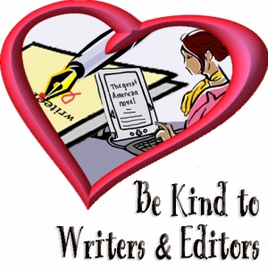 Be Kind To Editors & Writers Month - If so, be kind to them,