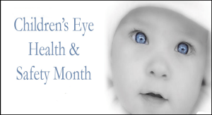 Children's Eye Health & Safety Month - Eye Health & Safety Month