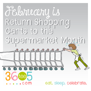Return Shopping Carts to the Supermarket Month - What are you doing to observe Return Shopping Carts to the Supermarket Month?