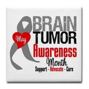 Brain Tumor Awareness Month - Why isn't there a prostate cancer awareness month? Or a lungbrain cancer awareness month?