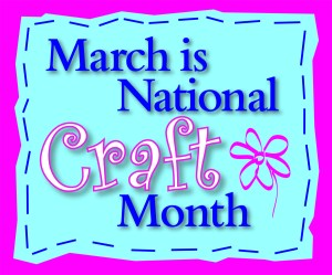 National Craft Month - Since March is National Craft Month?
