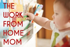Work At Home Moms Week - stay @ home mom
