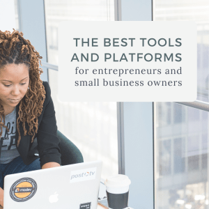The Best Tools and Platforms for entrepreneurs and small business owners