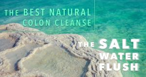 The Best Natural Colon Cleanse: The Salt Water Flush