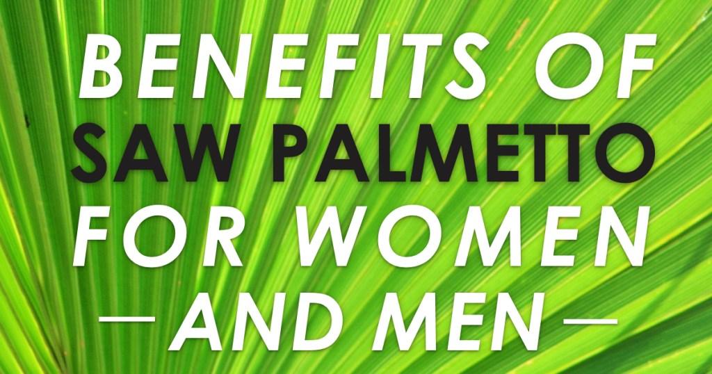 Benefits of Saw Palmetto For Women & Men