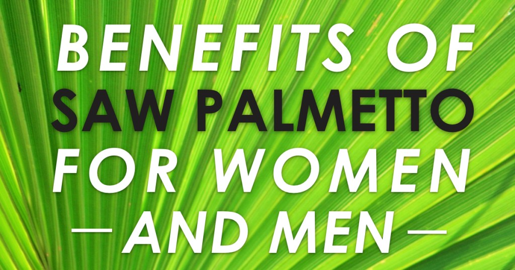 Benefits of Saw Palmetto For Women & Men