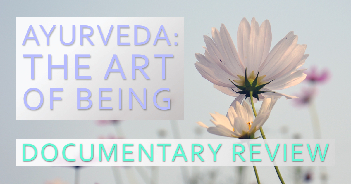 Ayurveda: The Art of Being Documentary Review