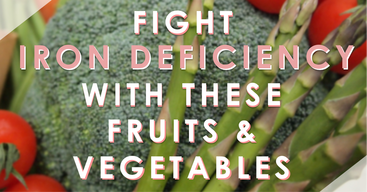 Fight Iron Deficiency With These Fruits and Vegetables