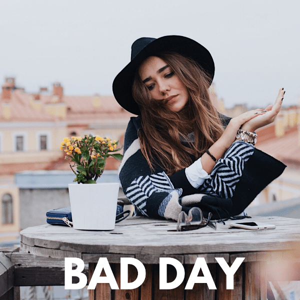 It's Just A Bad Day, Not A Bad Life.