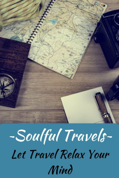 ~Soulful Travels~ Let Travel Relax Your Mind