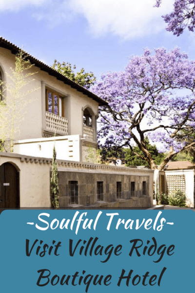 ~Soulful Travels~ Visit Village Ridge Boutique Hotel