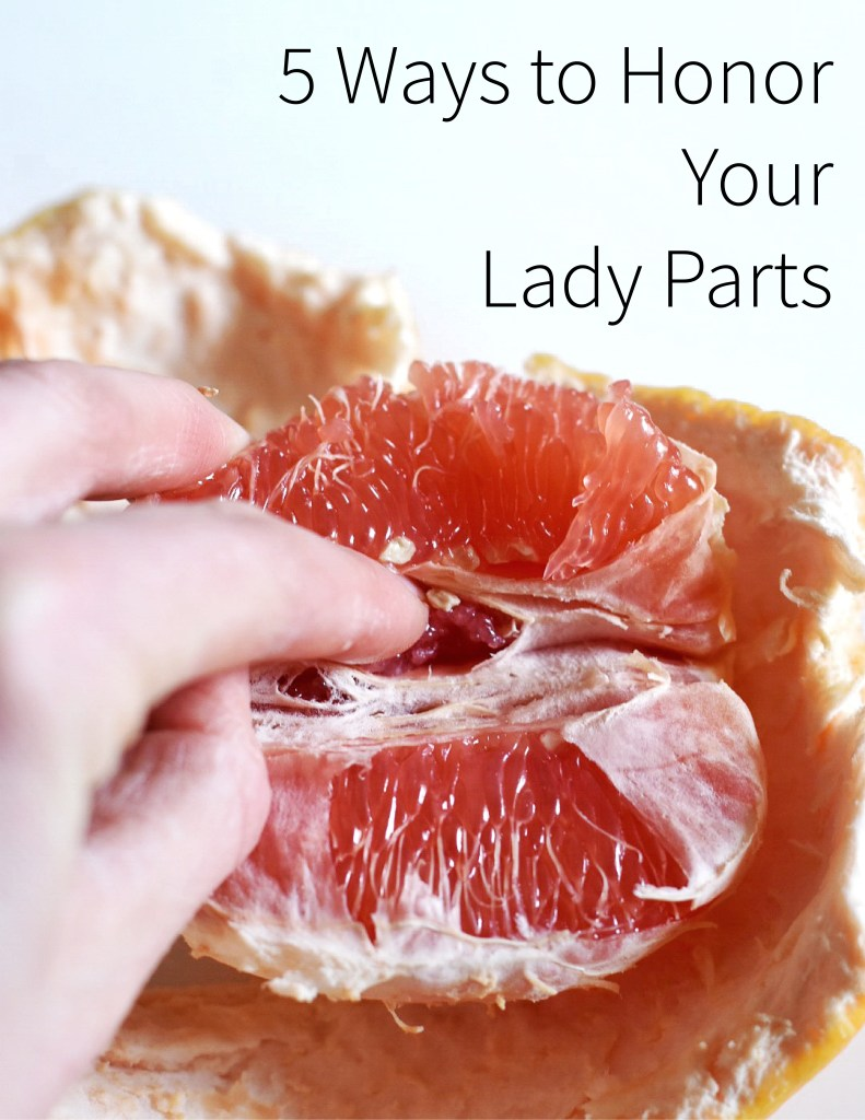 5 Ways to Honor Your Lady Parts