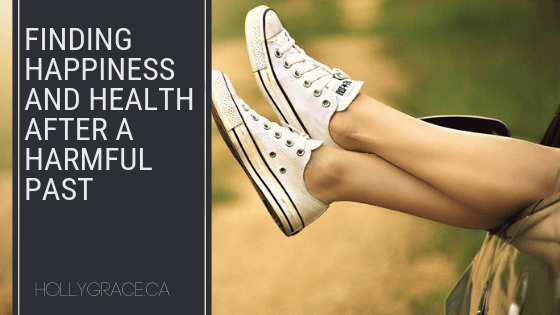 Finding Happiness and Health After a Harmful Past