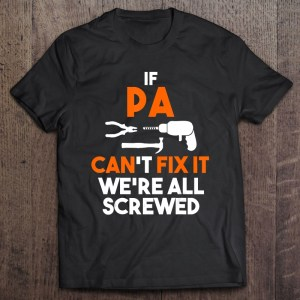 If pa can't fix it we're all screwed shirt