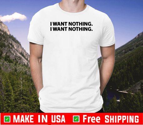 'I Want Nothing' Trump Says Tee Shirts