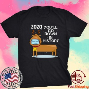 2020 You Go Down In History Wearing Mask Shirt