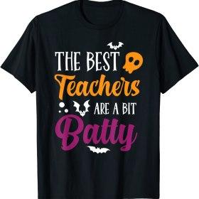 Funny Halloween Teachers The Best Teachers Are A Bit Batty T-Shirt
