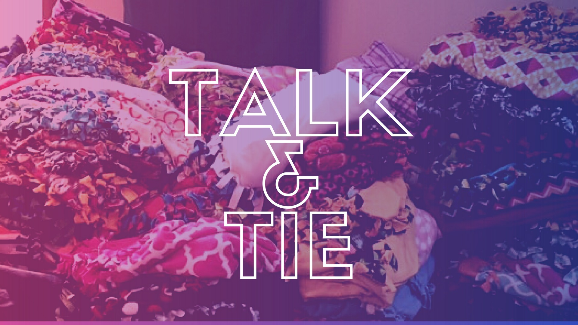 """""""Talk & Tie"""""""