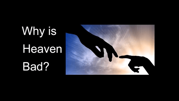 Why heaven is bad