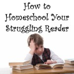How to Homeschool Your Struggling Reader