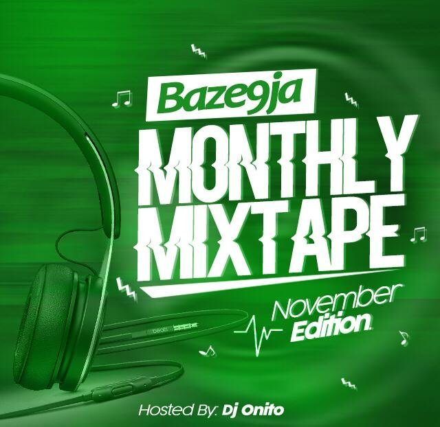 MIXTAPE: Baze9ja Ft. Dj Onito: Baze9ja Monthly Mixtape (November Edition)