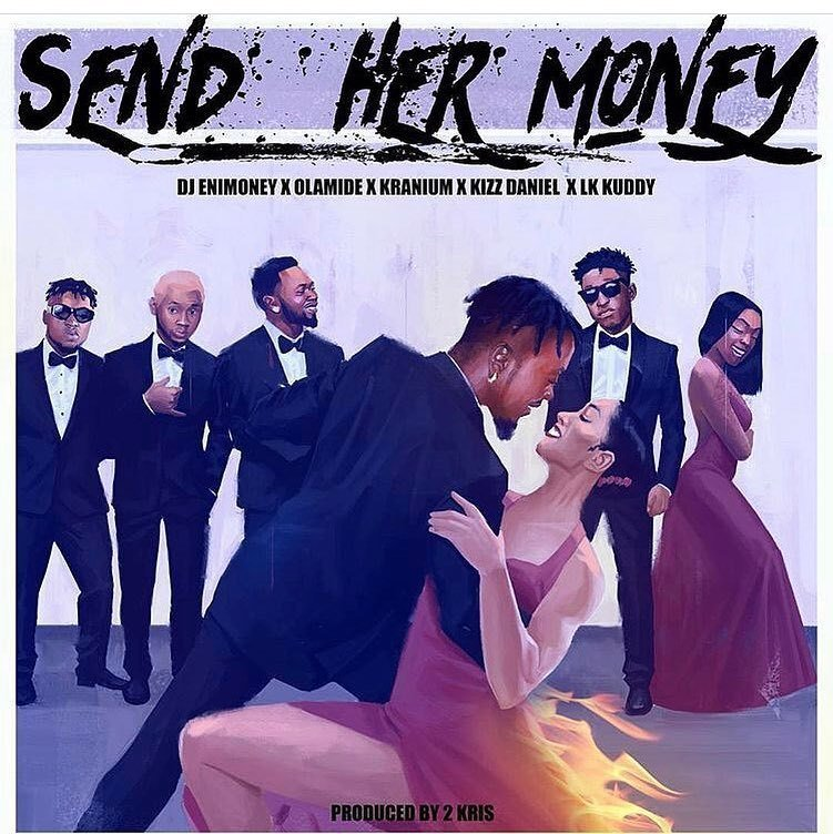MP3: DJ Enimoney – Send Her Money ft LK Kuddy, Kizz Daniel, Olamide & Kranium