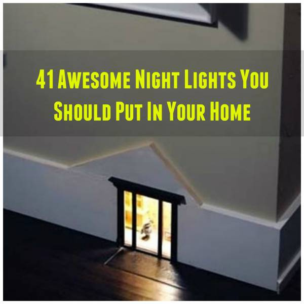 41 Of The Most Awesome Night Lights You Can Put In Your Own Home Home And Garden