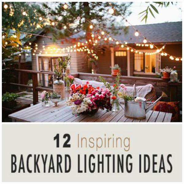 12 Great Ideas For A Modest Backyard: 12 Lighting Ideas For Your Backyard